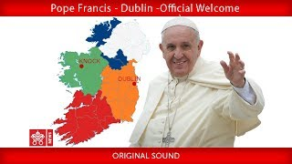 Download Pope Francis - Dublin - Welcome ceremony Video