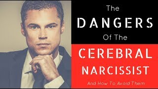 Download The Dangers Of The Cerebral Narcissist And How To Avoid Them Video