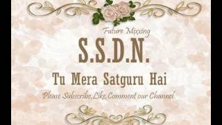 Download Latest SSDN Bhajan : Tu Mera Satguru Hai   श्री सतगुरु देवाय नमः - तू मेरा सतगुरु है Video