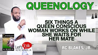 Download 6 THINGS A QUEEN CONSCIOUS WOMAN WORKS ON AS SHE WAITS FOR HER MATE - RC BLAKES Video