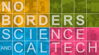 Download No Borders: Science and Caltech Video