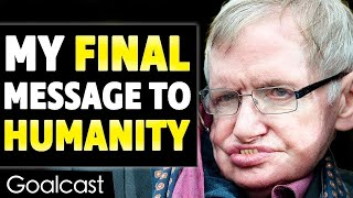Download This is Stephen Hawking's Last Inspiring Message to Humanity | Goalcast Video