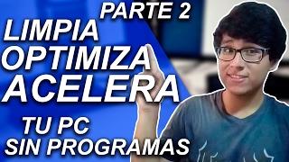 Download CÓMO LIMPIAR, OPTIMIZAR Y ACELERAR MI PC SIN PROGRAMAS PARA WINDOWS 10, 8 Y 7 PARTE 2 Video
