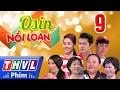 Download THVL | Osin nổi loạn - Tập 9 Video