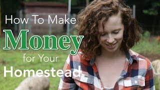 Download How to Make Money for Your Homestead Video