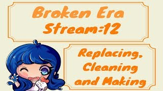 Download Broken Era~Stream:12~Replacing,Cleaning and Making Video