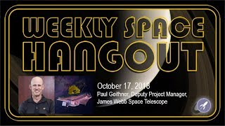 Download Weekly Space Hangout: Oct 17, 2018 - Paul Geithner, Deputy Project Manager, JWST Video