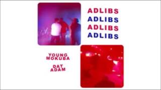 Download ADLIBS - YOUNG MOKUBA FEAT. DAT ADAM Video