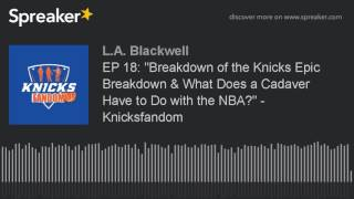 Download EP 18: ″Breakdown of the Knicks Epic Breakdown & What Does a Cadaver Have to Do with the NBA?″ - Kni Video