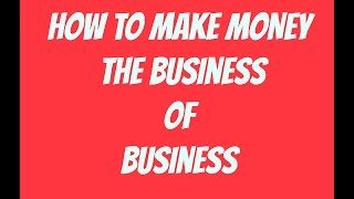 Download HOW TO MAKE MONEY The business of business Video