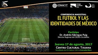 Download El futbol y las identidades de México | Conferencia magistral Andrés Fábregas Video