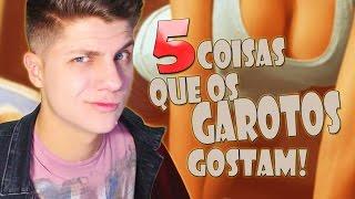 Download 5 COISAS QUE OS GAROTOS GOSTAM NAS GAROTAS! ~ SETE Video