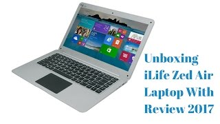 Download Unboxing iLife Zed Air Laptop With Review 2017|| iLife Zed Air Laptop With Review 2017 Video