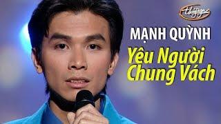 Download Mạnh Quỳnh - Yêu Người Chung Vách (Vinh Sử) Video