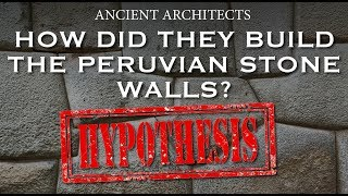 Download A Hypothesis: How Did They Build the Peruvian Stone Walls? | Ancient Architects Video