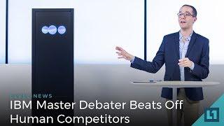 Download Level1 News June 27 2018: IBM Master Debater Beats Off Human Competitors Video