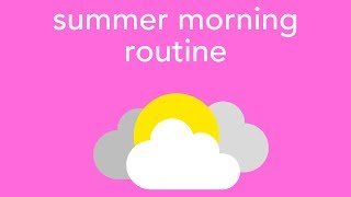 Download (productive) summer morning routine 2017 Video