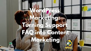 Download WPblab EP112 - WordPress Marketing: Turning Support FAQ into Content Marketing Video