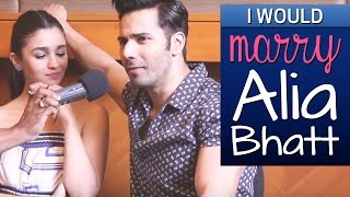 Download 'I wouldn't date Alia Bhatt, I'd marry her' says Varun Dhawan ! Video