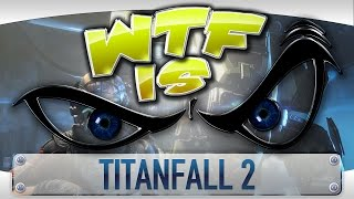 Download WTF Is... - Titanfall 2 ? Video