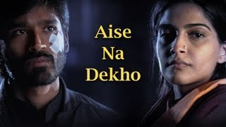 Download Aise Na Dekho Song - Raanjhanaa ft. Dhanush & Sonam Kapoor Video