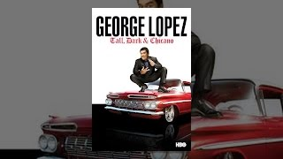 Download George Lopez: Tall, Dark & Chicano Video