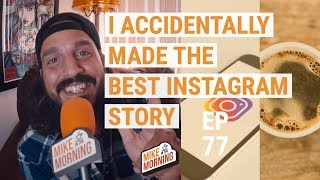 Download I Accidentally made the best Instagram story | MIKE IN THE MORNING | ep 77 Video