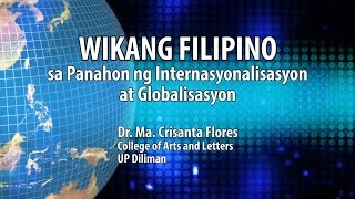 Download UP TALKS | Wikang Filipino sa Panahon ng Internasyonalisasyon at Globalisasyon | Dr. Crisanta Flores Video