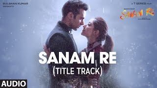 Download SANAM RE Full Audio Song (Title Track) | Pulkit Samrat, Yami Gautam, Divya Khosla Kumar | T-Series Video