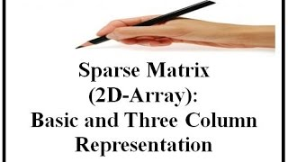 Download Sparse Matrix(2D-Array):Basic and Three Column Representation Video
