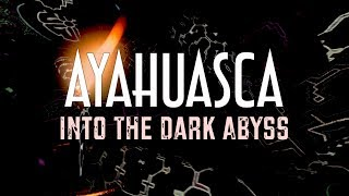 Download AYAHUASCA: Into The Dark Abyss | Documentary Video