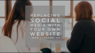 Download EP302 - Replacing social media with your own website - WPwatercooler Video