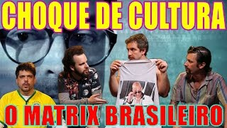 Download CHOQUE DE CULTURA #6: O Matrix Brasileiro Video