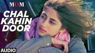 Download Chal Kahin Door Full Audio Song | MOM | Sridevi Kapoor, Akshaye Khanna, Nawazuddin Siddiqui Video
