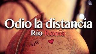 Download Río Roma - Odio la Distancia - [Letra + Imágenes] Video