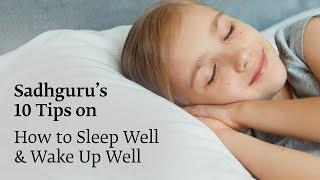 Download Sadhguru's 10 Tips To Sleep Well & Wake Up Well Video