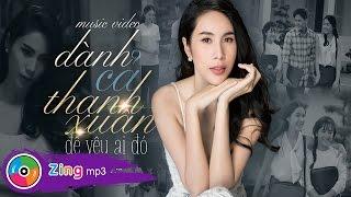 Download Dành Cả Thanh Xuân Để Yêu Ai Đó - Thủy Tiên (Official 4K MV) Video