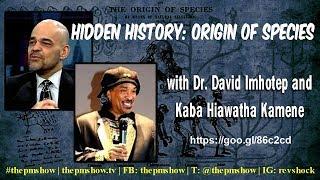 Download Hidden History: Origin of Species with Dr. David Imhotep and Kaba Hiawatha Kamene Video