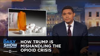 Download How Trump Is Mishandling the Opioid Crisis: The Daily Show Video
