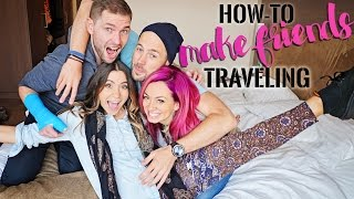 Download HOW TO MAKE FRIENDS while TRAVELING & ABROAD Video
