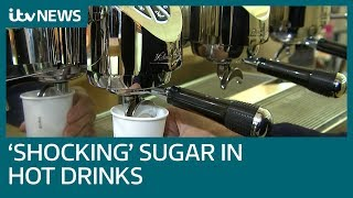 Download Revealed: 'Shocking' sugar content in hot drinks | ITV News Video