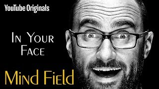 Download In Your Face - Mind Field (Ep 7) Video
