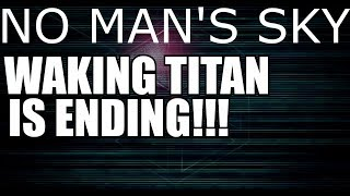 Download No Man's Sky!! WAKING TITAN IS ENDING! Video