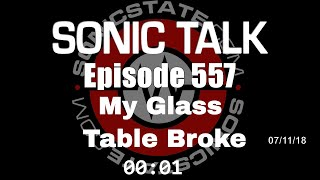 Download Sonic TALK 557 - My Glass Table Broke Video