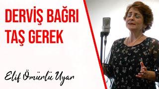 Download Elif Ömürlü Uyar - Derviş Bağrı Taş Gerek Video