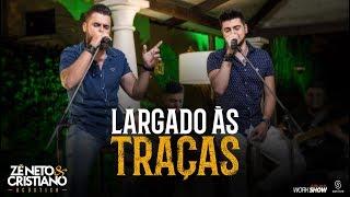 Download Zé Neto e Cristiano - LARGADO ÀS TRAÇAS - Zé Neto e Cristiano Acústico Video