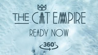 Download The Cat Empire - Ready Now 360 Video