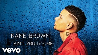 Download Kane Brown - It Ain't You It's Me (Audio) Video