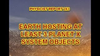 Download PHYSICIST REPORT 243: EARTH HOSTING AT LEAST 3 PLANET X SYSTEM OBJECTS Video