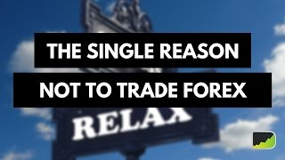Download The Single Reason NOT To Trade - Honest Forex Trading Advice Video